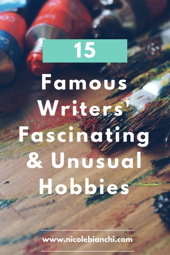 15 Famous Writers' Fascinating and Unusual Hobbies